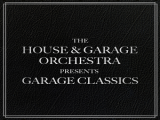 The House & Garage Orchestra Presents Garage Classics